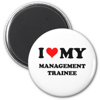 I Love My Management Trainee Refrigerator Magnet