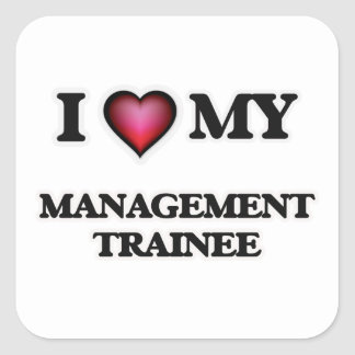 I love my Management Trainee Square Sticker