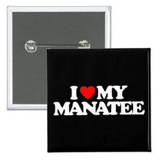 I LOVE MY MANATEE PINBACK BUTTONS