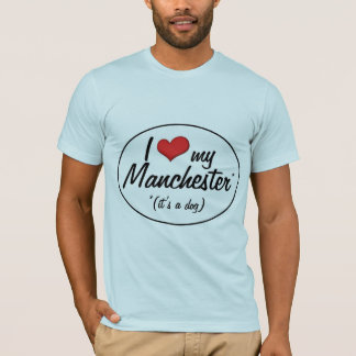I Love My Manchester (It's a Dog) T-Shirt