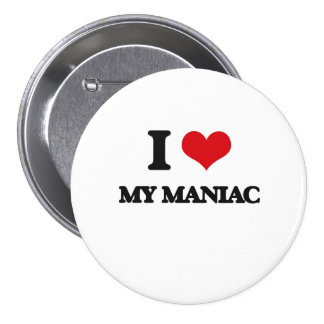 I Love My Maniac Pinback Button