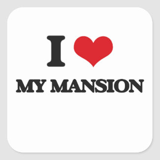 I Love My Mansion Square Stickers
