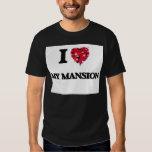 I Love My Mansion T-shirts