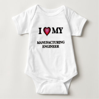 I love my Manufacturing Engineer Baby Bodysuit
