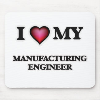 I love my Manufacturing Engineer Mouse Pad