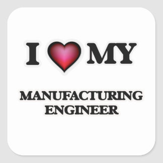 I love my Manufacturing Engineer Square Sticker
