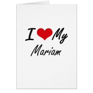 I love my Mariam Greeting Card