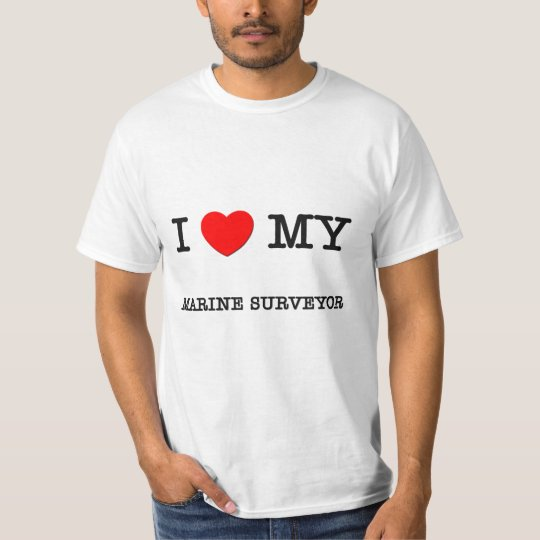 I Love My MARINE SURVEYOR T-Shirt