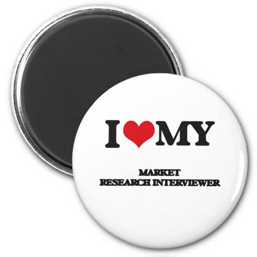I love my Market Research Interviewer Refrigerator Magnets