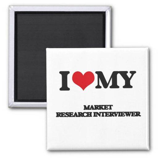 I love my Market Research Interviewer Fridge Magnets