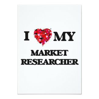 I love my Market Researcher 5x7 Paper Invitation Card