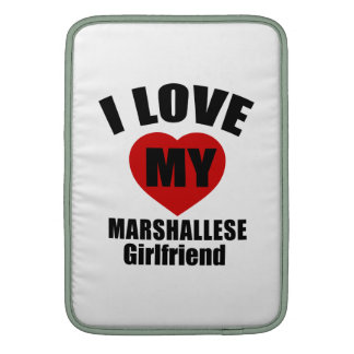 I LOVE MY MARSHALLESE GIRLFRIEND SLEEVES FOR MacBook AIR