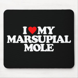I LOVE MY MARSUPIAL MOLE MOUSE PAD