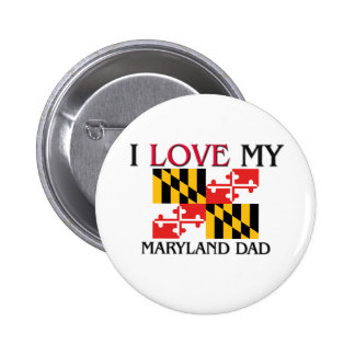 I Love My Maryland Dad Pin