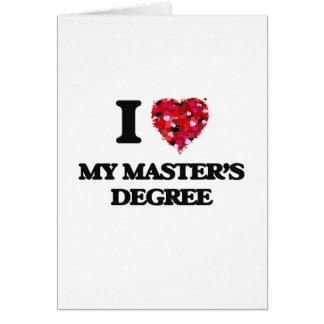 I Love My Master'S Degree Greeting Card