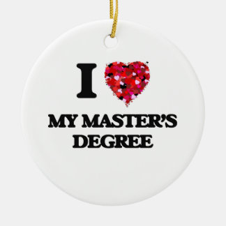 I Love My Master'S Degree Ceramic Ornament