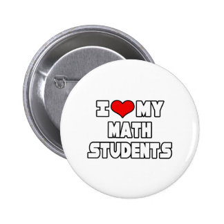 I Love My Math Students Button