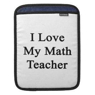 I Love My Math Teacher iPad Sleeves