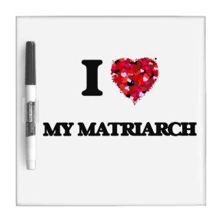 I Love My Matriarch Dry-Erase Boards