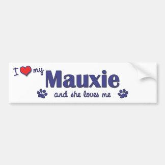 I Love My Mauxie (Female Dog) Bumper Sticker