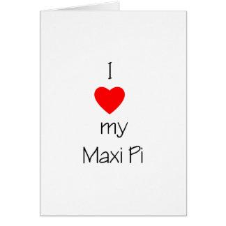 I Love My Maxi Pi Card