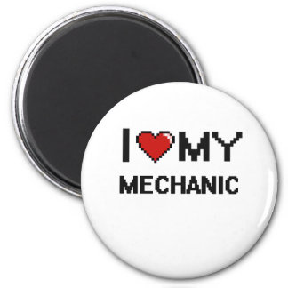 I love my Mechanic 2 Inch Round Magnet