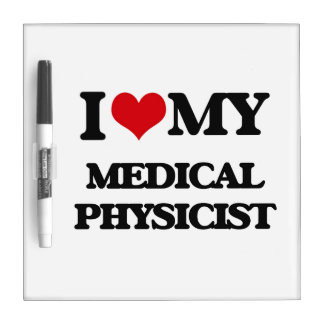 I love my Medical Physicist Dry Erase Whiteboards