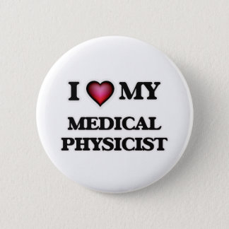 I love my Medical Physicist Pinback Button