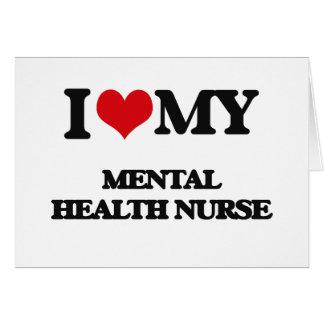 I love my Mental Health Nurse Greeting Cards