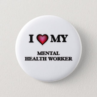 I love my Mental Health Worker Button