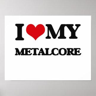 I Love My METALCORE Posters