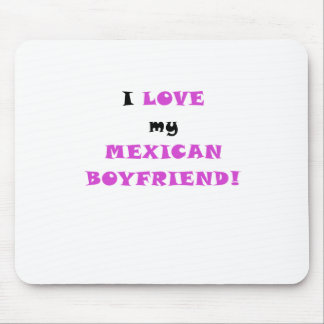 I Love my Mexican Boyfriend Mouse Pads