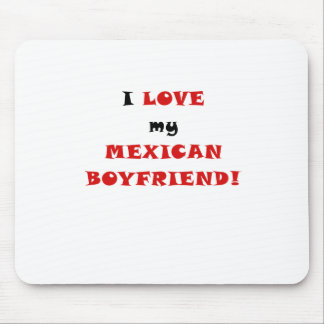 I Love my Mexican Boyfriend Mouse Pad