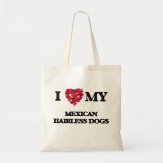 I love my Mexican Hairless Dogs Budget Tote Bag