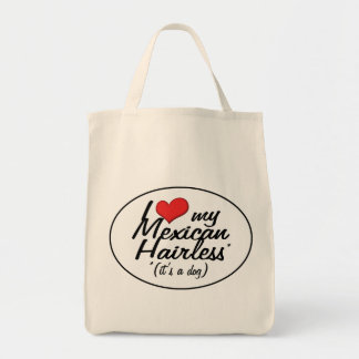 I Love My Mexican Hairless (It's a Dog) Grocery Tote Bag