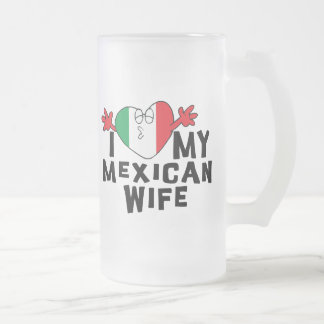 I Love My Mexican Wife 16 Oz Frosted Glass Beer Mug