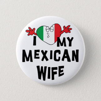 I Love My Mexican Wife Pinback Button