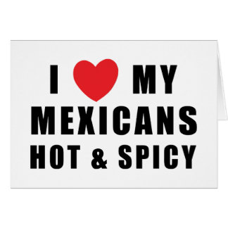 I Love My Mexicans Hot & Spicy Card