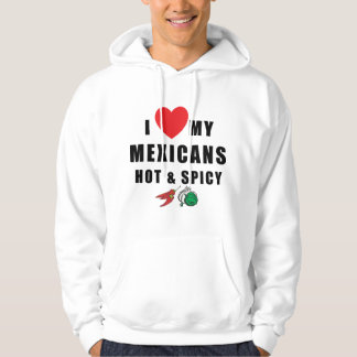 I Love My Mexicans Hot & Spicy Hoodie