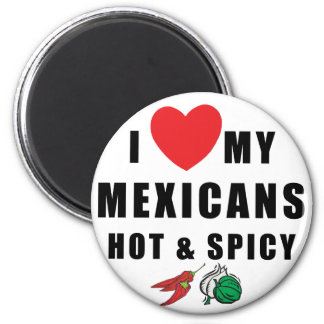 I Love My Mexicans Hot & Spicy Refrigerator Magnets