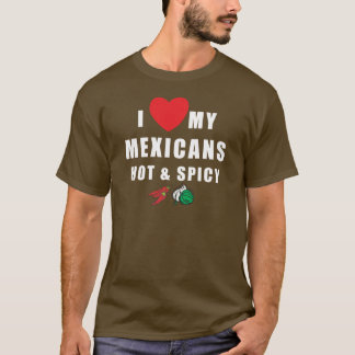I Love My Mexicans Hot & Spicy T-Shirt
