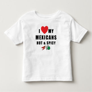 I Love My Mexicans Hot & Spicy Toddler Toddler T-shirt