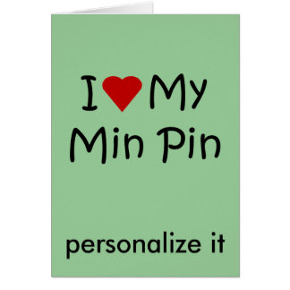 I Love My Min Pin Dog Breed Lover Gifts Card