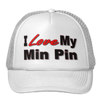 I Love My Min Pin Dog Gifts and Apparel Trucker Hat