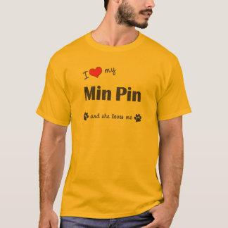 I Love My Min Pin (Female Dog) T-Shirt