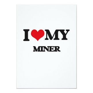 I love my Miner 5x7 Paper Invitation Card