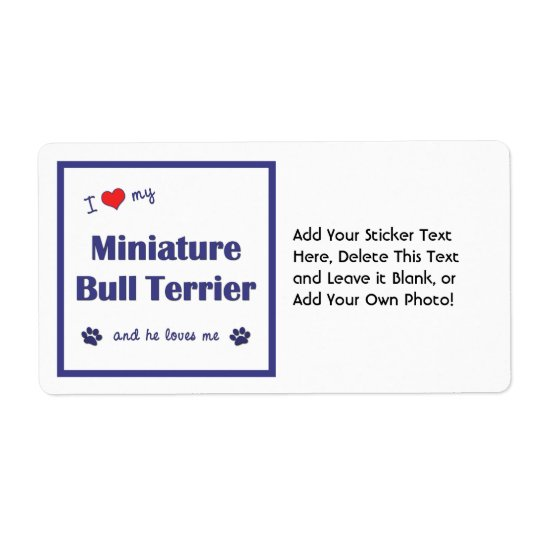 I Love My Miniature Bull Terrier (Male Dog) Label