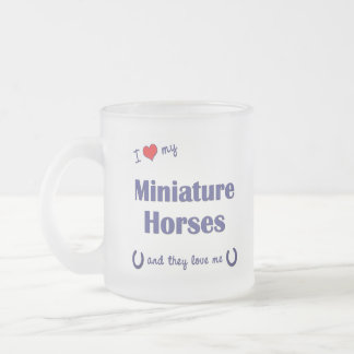 I Love My Miniature Horses (Multiple Horses) Frosted Glass Coffee Mug