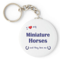I Love My Miniature Horses (Multiple Horses) Keychain