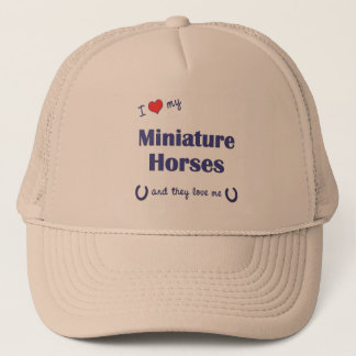 I Love My Miniature Horses (Multiple Horses) Trucker Hat